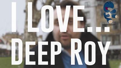 I Love… Deep Roy